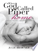 When God Called Piper Home : true story of loss and...