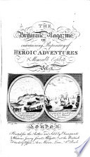 The Britannic magazine  or entertaining repository of heroic adventures  Vol  1 8  and plates