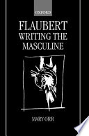 Flaubert  Writing the Masculine