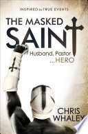 The Masked Saint : inspiring novel based on true events and made...