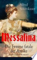 Messalina   Die Femme fatale der Antike  Historisher Roman    Vollst  ndige Ausgabe