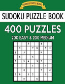Sudoku Puzzle Book  400 Puzzles  200 Easy and 200 Medium
