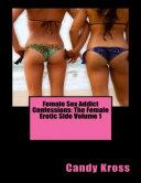 Female Sex Addict Confessions  The Female Erotic Side