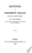 Histoire du parlement Anglais suivie de la grande chartre avec des notes et eclaircissemens sur la politique du cabinet britannique