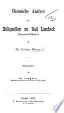 Chemische Analyse der Heilquellen zu Bad Landeck (Preussisch-Schlesien) von Dr L. M. Herausgegeben von Dr Langner, etc