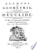 Elemens de Geometrie  contenant les six premiers livres d Euclide  uris dans un nouvel ordre  et a la portee de la jeunesse sous le directions de  Samuel  Koenig  augmentes de 11 eme et 12 eme livre par J ean  J acques  Blassiere