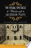 The Visual Spectacle of Witchcraft in Jacobean Plays