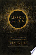 Mask of the Sun  The Science  History and Forgotten Lore of Eclipses
