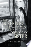The Surprising Life And Times Of A Dominican Sister