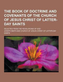 The Book of Doctrine and Covenants of the Church of Jesus Christ of Latter Day Saints  Selected from the Revelations of God