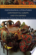 Historical Companion to Postcolonial Literatures   Continental Europe and its Empires