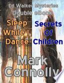 Ed Walker Mysteries   Double eBook   Sleep While I Dance   Secrets of Children