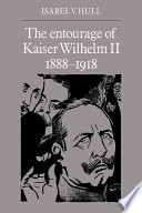 The Entourage of Kaiser Wilhelm II  1888 1918