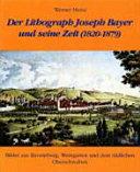 Der Lithograph Joseph Bayer und seine Zeit (1820-1879)