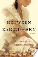 Between Earth and Sky by Amanda Skenandore