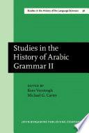 Studies in the History of Arabic Grammar II