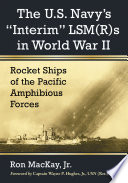 The U S  Navy s  Interim  LSM R s in World War II