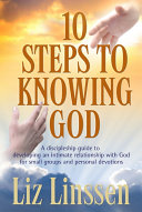 10 Steps to Knowing God, a Discipleship Guide to Developing an Intimate Relationship with God