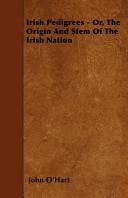 Irish Pedigrees   Or  the Origin and Stem of the Irish Nation