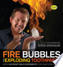 Fire Bubbles And Exploding Toothpaste : instructions for creating bouncinc smoke bubbles, soda-powered skateboards,...