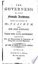The Governess  Or  Little Female Academy  Being the History of Mrs  Teachum  and Her Nine Scholars  With Their Nine Days Amusement