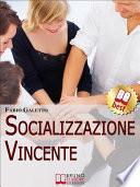 Socializzazione Vincente  Strategie per Socializzare con Efficacia   Ebook Italiano   Anteprima Gratis