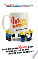 Intern Nation  How to Earn Nothing and Learn Little in the Brave New Economy