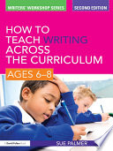 How to Teach Writing Across the Curriculum  Ages 6 8