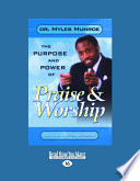 The Purpose And Power Of Praise And Worship (Large Print 16pt) : of specified guidelines and an...