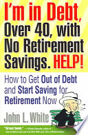 I m in Debt  Over 40  with No Retirement Savings  Help