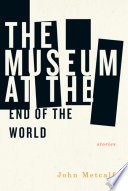 The Museum At The End Of The World : stories in the museum at the...