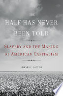 The Half Has Never Been Told : full and complete understanding of slavery in...
