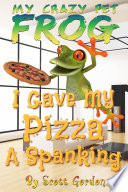 My Crazy Pet Frog  I Gave My Pizza A Spanking