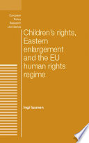 Children s rights  Eastern enlargement and the EU human rights regime