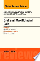 Oral And Maxillofacial Pain An Issue Of Oral And Maxillofacial Surgery Clinics Of North America