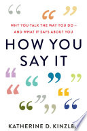 How You Say It: Why You Talk the Way You Do? And What It Says About You