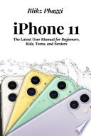 Iphone 11 The Latest User Manual For Beginners Kids Teens And Seniors