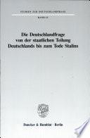 Die Deutschlandfrage von der staatlichen Teilung bis zum Tode Stalins