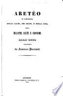 Aret  o Cappadocia  Delle cause dei segni e della cura delle malattie acute e croniche  libri otto  Volgarizzati da Francesco Puccinotti