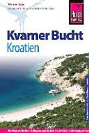 Kvarner Bucht : [Kroatien ; Handbuch für individuelles Entdecken ; die Kvarner Bucht mit diesem praktischen Reiseführer entdecken, erleben und genießen]