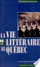 La vie litt  raire au Qu  bec  1806 1839   le projet national des Canadiens