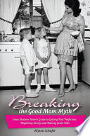 Breaking the Good Mom Myth