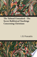 The Talmud Unmasked   The Secret Rabbinical Teachings Concerning Christians
