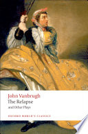 The Relapse And Other Plays : a journey to london * the...