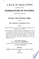 A Book of Legal Forms, for the Legal Transaction of Business ...
