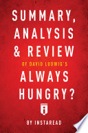 Summary  Analysis   Review of David Ludwig   s Always Hungry  by Instaread