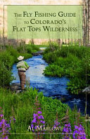 The Fly Fishing Guide to Colorado s Flat Tops Wilderness