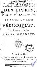 Catalogue des livres, journaux et autres ouvrages périodiques qui se donnent à lire par abonnement