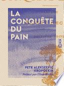 La Conquête Du Pain : reculés durant lesquels l'homme, façonnant...