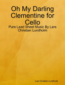 download ebook oh my darling clementine for cello - pure lead sheet music by lars christian lundholm pdf epub